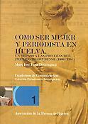 Cómo ser mujer y periodista en Huelva: Un repaso a las pioneras del periodismo onubense (1900 – 1985)