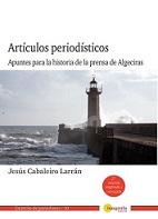 Artículos periodísticos. Apuntes para la historia de la prensa de Algeciras